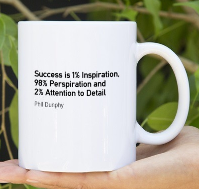 Success is 1% inspiration, 98% perspiration and 2% attention to detail.