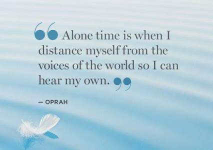 Alone time is when I distance myself from the voices of the world so I can hear my own. - Oprah