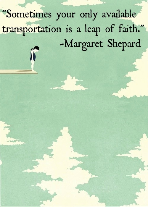 Sometimes your only available transportation is a leap of faith by  Margaret Shepherd