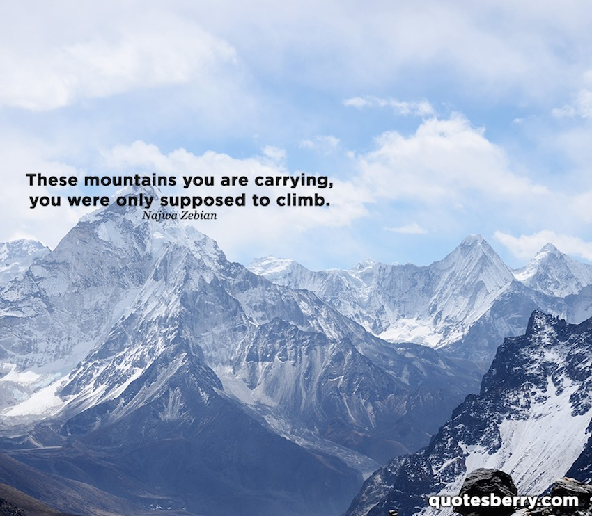 Climb mountains, don't carry them