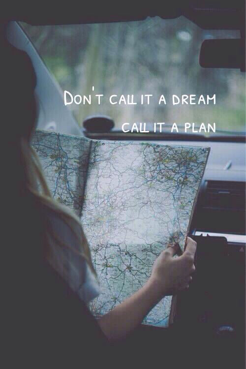 Don't call it a dream, call it a plan.