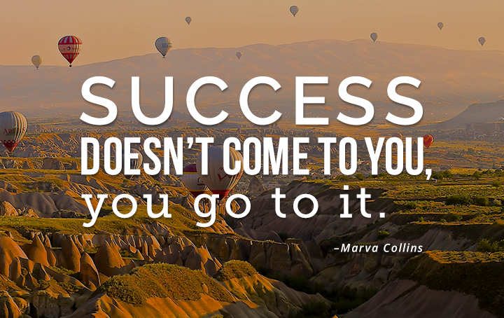 Success doesn't come to you, you go to it