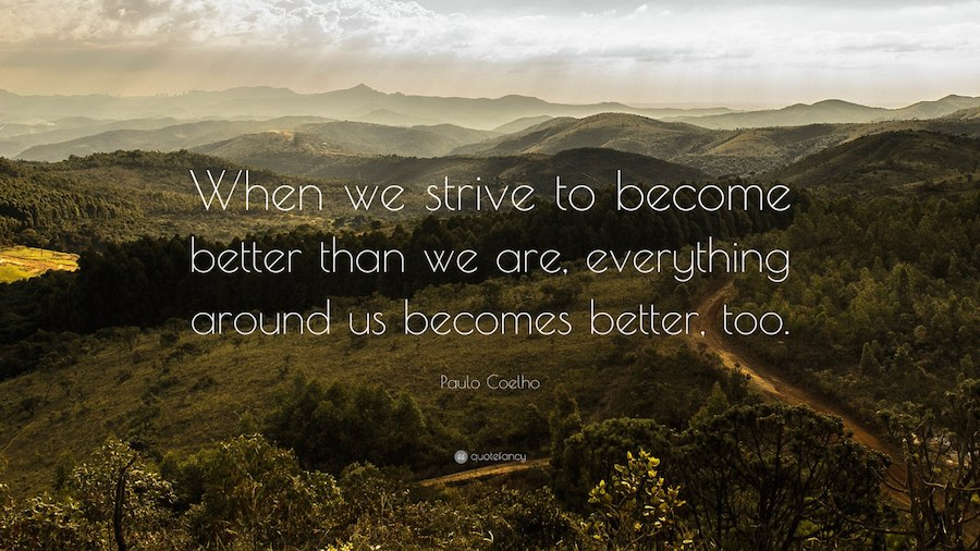 Everything becomes better when we become better