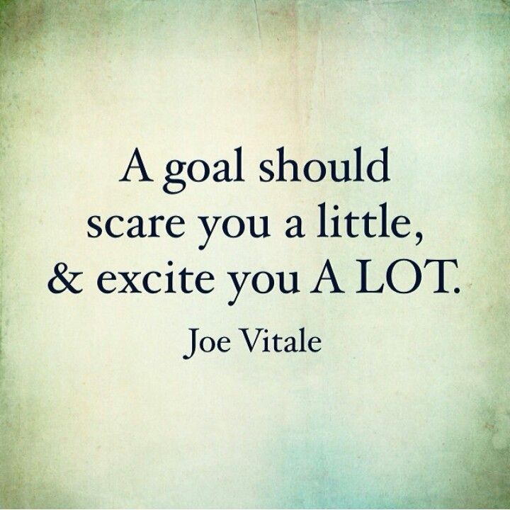 Goals should scare you!