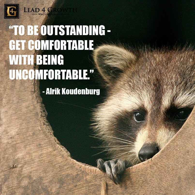 To be outstanding, get comfortable with being uncomfortable. - Alrik Koudenburg