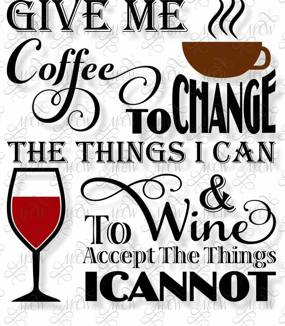 Coffee to change what I can, wine to accept what I can't