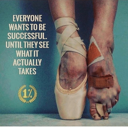 Everyone wants to be successful until they see what it actually takes.