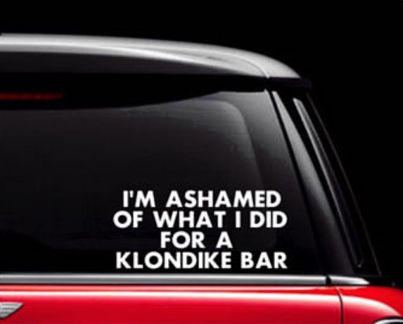 I'm ashamed of what I did for a Klondike bar