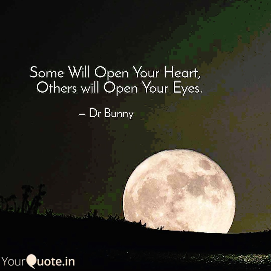 Some will open your heart, others will open your eyes.