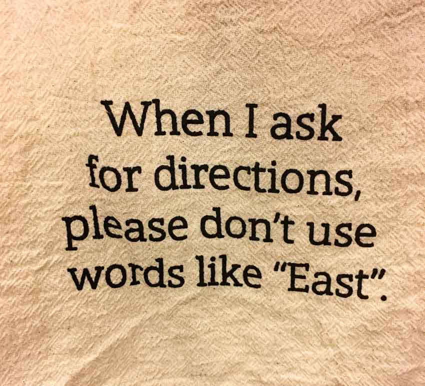When I ask for directions, please don't use words like 'East'